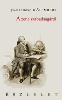 Jean le Rond d'Alembert: A zene szabadságáról -  (Könyv)