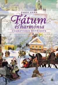 Pardi Anna: Fátum és harmónia - Csajkovszkij művészete -  (Könyv)