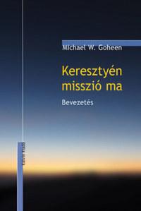 Michael W. Goheen: Keresztyén misszió ma - Bevezetés -  (Könyv)