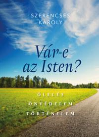 Szerencsés Károly: Vár-e az Isten? - Ölelés, önvédelem, történelem -  (Könyv)