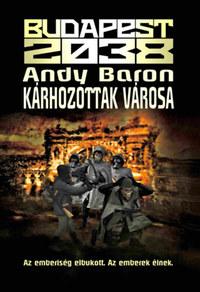 Andy Baron: Budapest 2038 - Kárhozottak városa -  (Könyv)