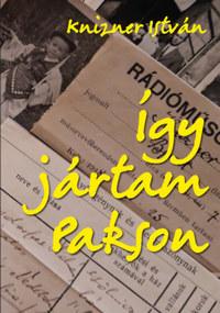 Knizner István: Így jártam Pakson -  (Könyv)