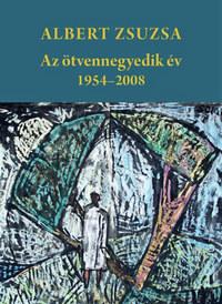 Albert Zsuzsa: Az ötvennegyedik év - 1954-2008 -  (Könyv)