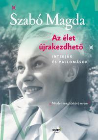 Szabó Magda: Az élet újrakezdhető - Interjúk és vallomások -  (Könyv)