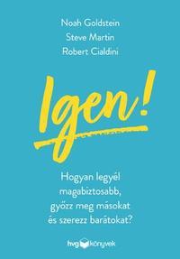 Noah J. Goldstein, Steve J. Martin, Robert B. Cialdini: Igen! - Hogyan legyél magabiztosabb, győzz meg másokat és szerezz barátokat? -  (Könyv)