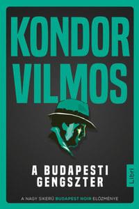 Kondor Vilmos: A budapesti gengszter -  (Könyv)