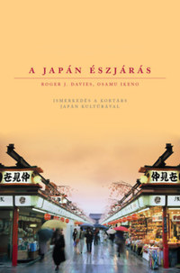 Osamu Ikeno, Roger J. Davies: A japán észjárás - Ismerkedés a kortárs japán kultúrával -  (Könyv)