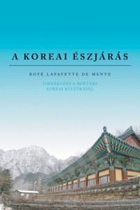 Boyé Lafayette De Mente: A koreai észjárás - Ismerkedés a kortárs koreai kultúrával -  (Könyv)