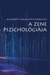Elizabeth Hellmuth Margulis: A zene pszichológiája -  (Könyv)