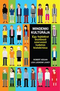Robert Kegan, Lisa Laskow Lahey, Matthew L. Miller, Andy Fleming, Deborah Helsing: Mindenki kultúrája - Egy fejlődést ösztönző szervezet tudatos kialakítása -  (Könyv)