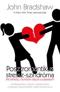 John Bradshaw: Posztromantikus stressz-szindróma - Mit tehetsz, ha kihűlni látszik a szerelem? -  (Könyv)