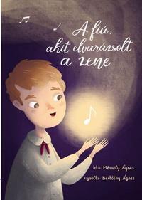 Mészöly Ágnes: A fiú, akit elvarázsolt a zene -  (Könyv)