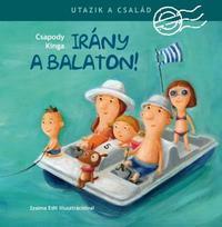 Csapody Kinga: Utazik a család - Irány a Balaton! -  (Könyv)