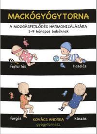 Kovács Andrea: Mackógyógytorna a mozgásfejlődés harmonizálásásra - 1-9 hónapos babáknak -  (Könyv)