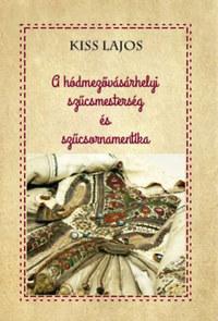 Kiss Lajos: A hódmezővásárhelyi szűcsmesterség és szűcsornamentika -  (Könyv)