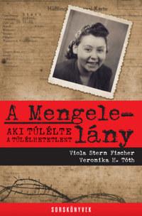 Viola Stern Fischer, Veronika H. Tóth: A Mengele-lány - Aki túlélte a túlélhetetlent -  (Könyv)