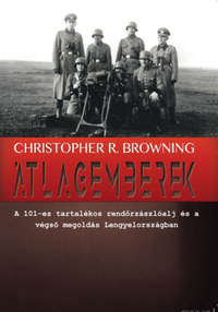 Christopher R. Browning: Átlagemberek - A 101-es tartalékos rendőrzászlóalj és a végső megoldás Lengyelországban -  (Könyv)