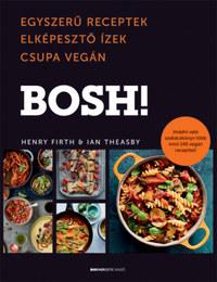 Henry Firth, Ian Theasby: BOSH! - Egyszerű receptek, Elképesztő Ízek, Csupa Vegán -  (Könyv)