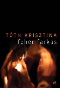 Tóth Krisztina: Fehér farkas -  (Könyv)