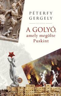 Péterfy Gergely: A golyó, amely megölte Puskint -  (Könyv)