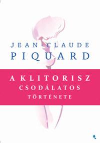 Jean-Claude Piquard: A klitorisz csodálatos története -  (Könyv)