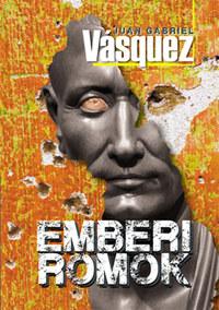 Juan Gabriel Vásquez: Emberi romok -  (Könyv)