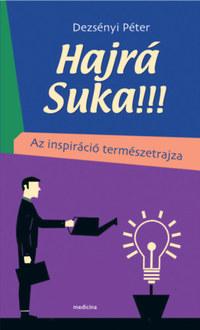 Dezsényi Péter: Hajrá Suka!!! - Az inspiráció természetrajza -  (Könyv)