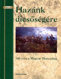 Dr. Lugosi József, Dr. Markó György: Hazánk dicsőségére - 160 éves a Magyar Honvédség - 160 éves a Magyar Honvédség -  (Könyv)