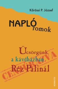 Kőrössi P. József: Naplóromok - Ücsörgünk a kávéházban Réz Palinál -  (Könyv)