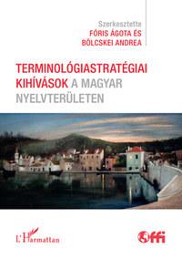 Terminológiastratégiai kihívások a magyar nyelvterületen -  (Könyv)