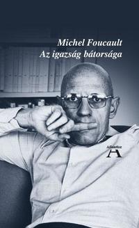 Michel Foucault: Az igazság bátorsága -  (Könyv)