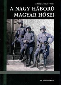Zetényi Csukás Ferenc: A nagy háború magyar hősei -  (Könyv)