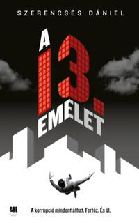Szerencsés Dániel: A 13. emelet -  (Könyv)