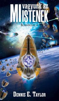 Dennis E. Taylor: MI vagyunk az Istenek - Bobiverzum 2. -  (Könyv)