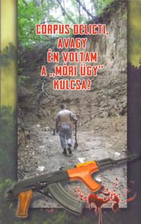 """Szebenyi István: Corpus delicti, avagy: én voltam a """"móri ügy"""" kulcsa? -  (Könyv)"""