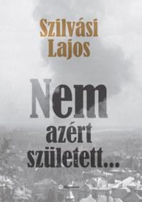 Szilvási Lajos: Nem azért született... -  (Könyv)