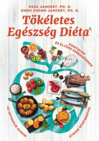 Shou-Ching Jaminet, Paul Jaminet: Tökéletes Egészség Diéta - Fogyjunk és éljünk egészségesen az optimális emberi étrend segítségével -  (Könyv)