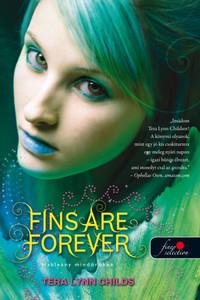 Tera Lynn Childs: Fins Are Forever - Hableány mindörökké - Hableányok kíméljenek 2. -  (Könyv)