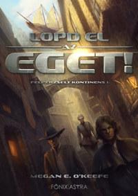 Megan E. O'Keefe: Lopd el az eget! - Felperzselt kontinens 1. -  (Könyv)
