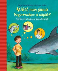 Petra Maria Schmitt, Christian Dreller: Miért nem járnak fogorvoshoz a cápák? - Történetek kíváncsi gyerekeknek -  (Könyv)