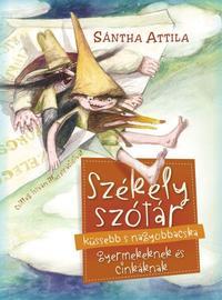 Sántha Attila: Székely szótár küssebb s nagyobbacska gyermekeknek és cinkáknak -  (Könyv)