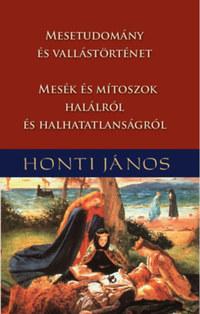 Honti János: Mesetudomány és vallástörténet - Mesék és mítoszok halálról és halhatatlanságról -  (Könyv)