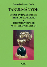 Stanczik-Starecz Ervin: Tanulmányok - Ötezer év hazakeresése Szent László koráig - Reformer vonások Assisi Szent Ferenc életében -  (Könyv)