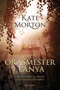 Kate Morton: Az órásmester lánya -  (Könyv)
