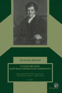 Richard Bright: Utazás Bécsből Alsó-Magyarországon keresztül I-II kötet -  (Könyv)