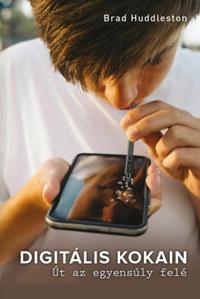 Huddleston, Brad: Digitális kokain - Út az egyensúly felé -  (Könyv)