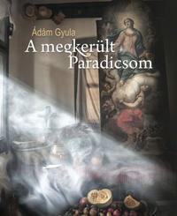 Ádám Gyula: A megkerült Paradicsom -  (Könyv)