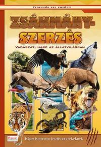 Zsákmányszerzés - Vadászat, harc az állatvilágban - Fedezzük fel együtt! -  (Könyv)