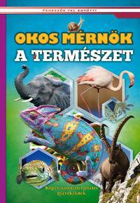 Okos mérnök a természet - Képes ismeretterjesztés gyerekeknek -  (Könyv)