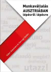 Kóbor Alexandra, Somogyi Balázs: Munkavállalás Ausztriában lépésről lépésre -  (Könyv)